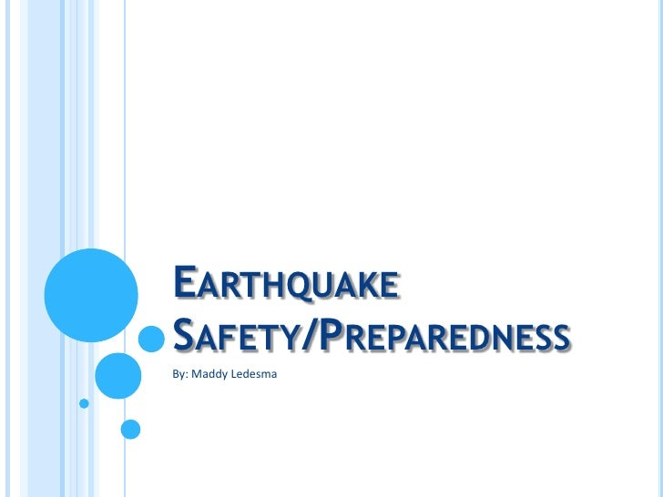 Earthquake Safety/Preparedness<br />By: Maddy Ledesma<br />