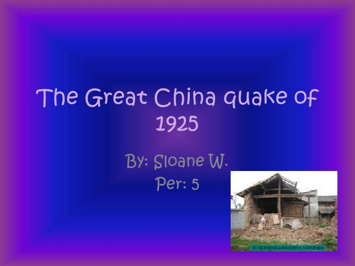 The Great China quake of 1925<br />By: Sloane W.<br />Per: 5<br />