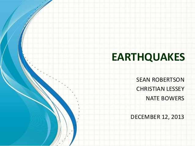 EARTHQUAKES SEAN ROBERTSON CHRISTIAN LESSEY NATE BOWERS DECEMBER 12, 2013