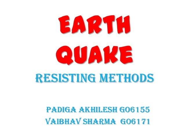 Earth   QuakeResisting methods Padiga Akhilesh go6155 Vaibhav Sharma go6171