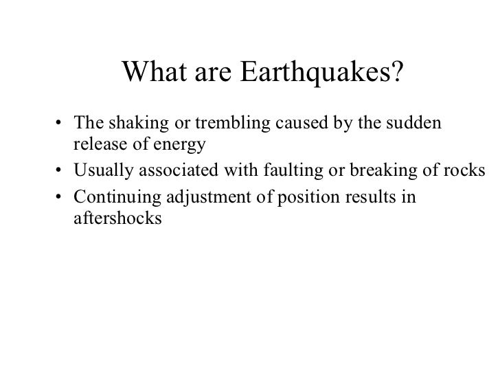 What are Earthquakes? <ul><li>The shaking or trembling caused by the sudden release of energy </li></ul><ul><li>Usually as...