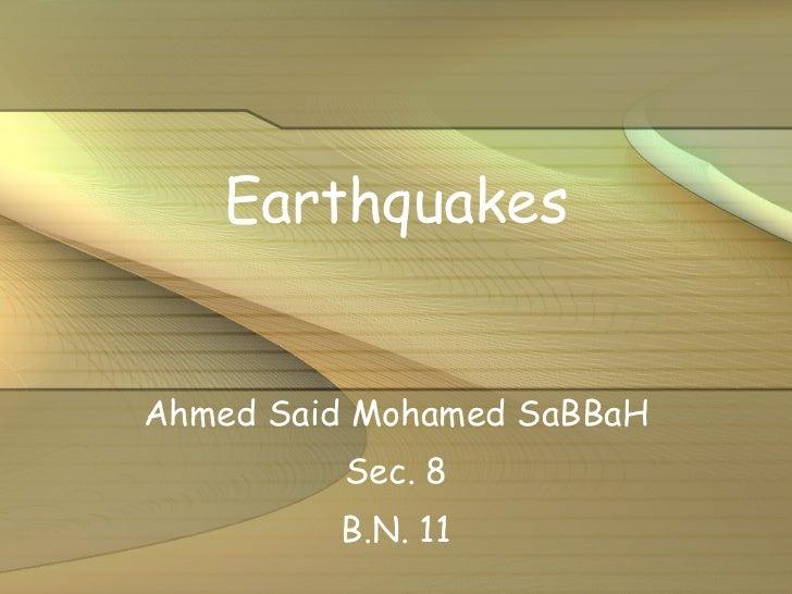 Earthquakes Ahmed Said Mohamed SaBBaH Sec. 8 B.N. 11