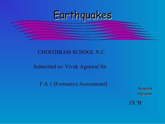 EarthquakesEarthquakes DeepankDeepank AgrawalAgrawal IX 'B' CHOITHRAM SCHOOL N.C Submitted to- Vivek Agrawal Sir F.A 1 [Fo...