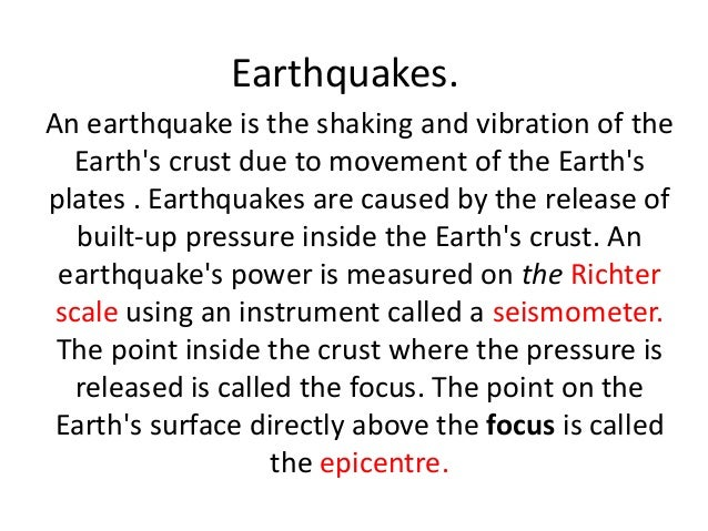 Earthquakes.An earthquake is the shaking and vibration of the  Earths crust due to movement of the Earthsplates . Earthqua...