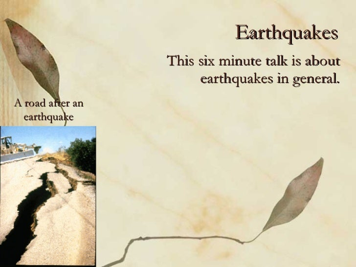 Earthquakes This six minute talk is about earthquakes in general. A road after an earthquake