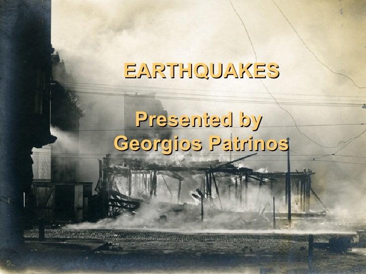EARTHQUAKES Presented by  Georgios Patrinos