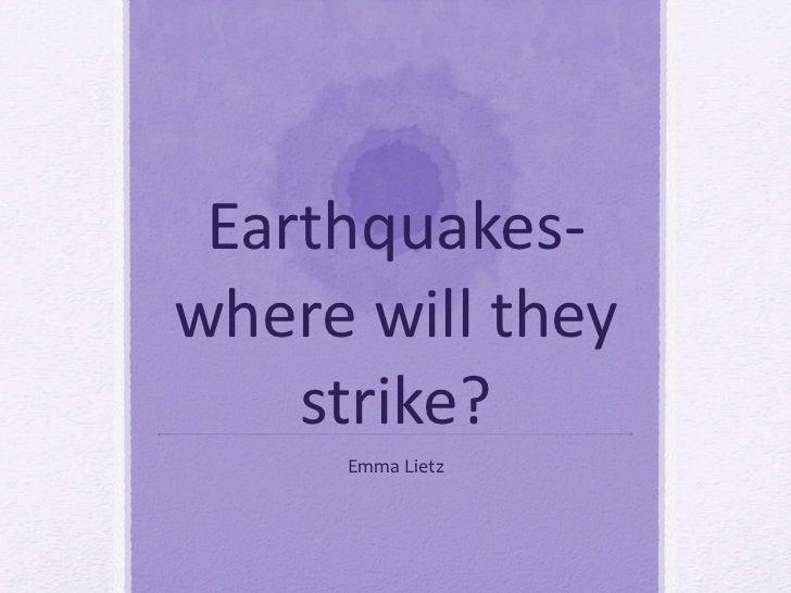Earthquakes- where will they strike? Emma Lietz