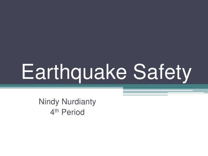 Earthquake Safety<br />NindyNurdianty<br />4th Period<br />