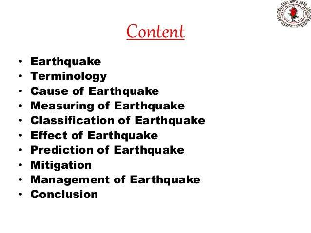 Content • Earthquake • Terminology • Cause of Earthquake • Measuring of Earthquake • Classification of Earthquake • Effect...