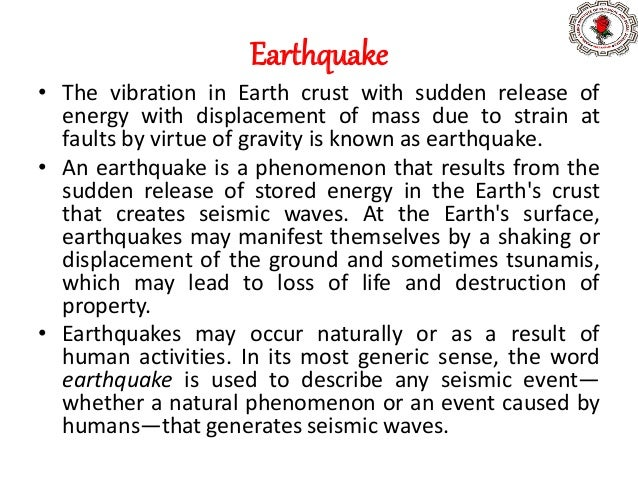 Earthquake • The vibration in Earth crust with sudden release of energy with displacement of mass due to strain at faults ...