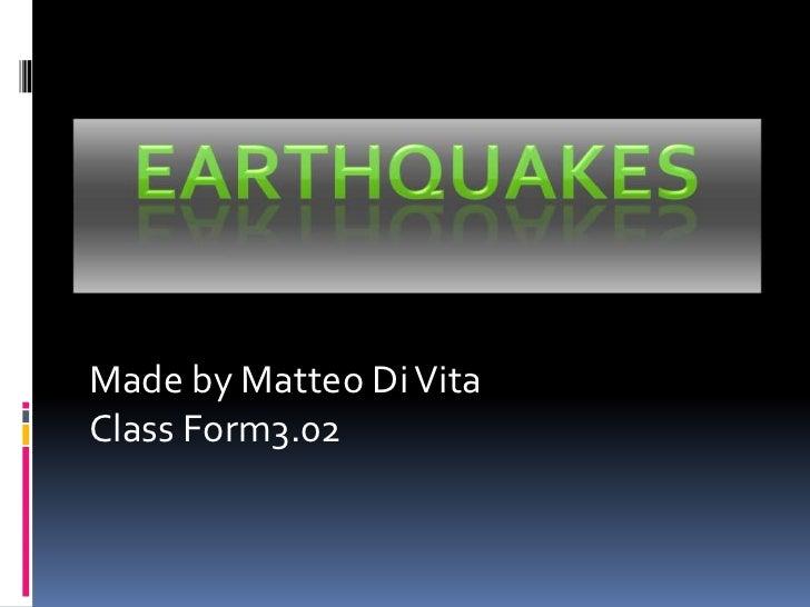 Earthquakes<br />Made by Matteo Di Vita<br />Class Form3.02<br />