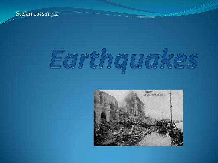 Stefan cassar 3.2<br />Earthquakes<br />