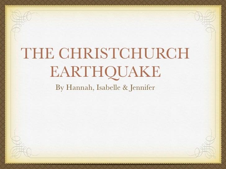 THE CHRISTCHURCH    EARTHQUAKE    By Hannah, Isabelle & Jennifer