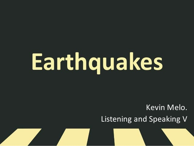 Earthquakes Kevin Melo. Listening and Speaking V