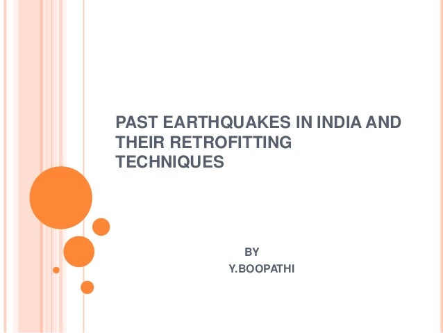 PAST EARTHQUAKES IN INDIA AND THEIR RETROFITTING TECHNIQUES BY Y.BOOPATHI