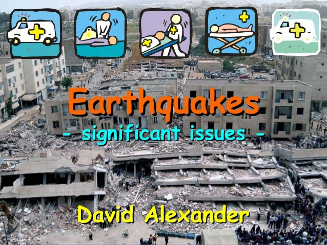 EarthquakesEarthquakes - significant issues -- significant issues - David AlexanderDavid Alexander