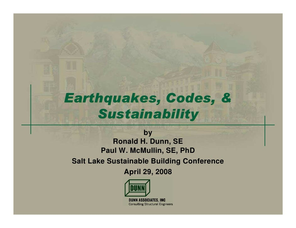 Earthquakes, Codes, &     Sustainability                      by             Ronald H. Dunn, SE          Paul W. McMullin,...