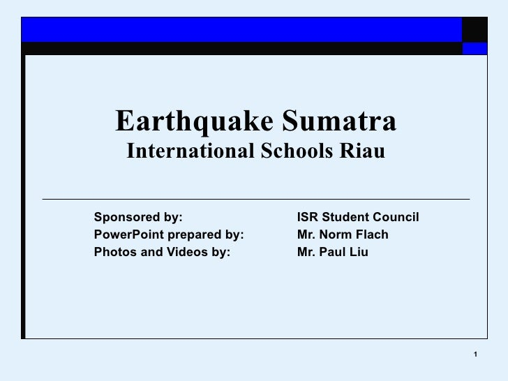 Sponsored by:  ISR Student Council PowerPoint prepared by: Mr. Norm Flach Photos and Videos by: Mr. Paul Liu    Earthquake...