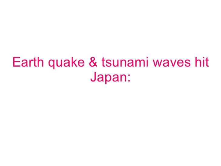 Earth quake & tsunami waves hit Japan: