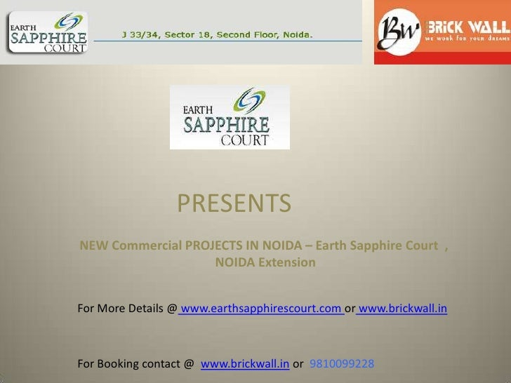 PRESENTS<br />NEW CommercialPROJECTS IN NOIDA – Earth Sapphire Court  , NOIDA Extension<br />For More Details @www.earthsa...