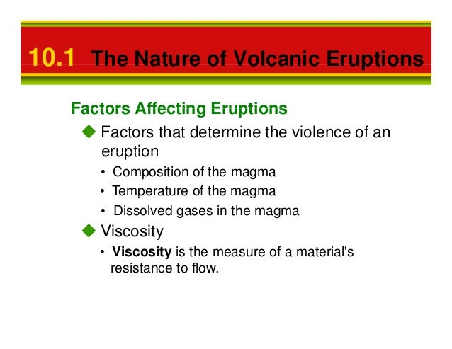 10.1 The Nature of Volcanic Eruptions   Factors Affecting Eruptions      Factors that determine the violence of an      er...