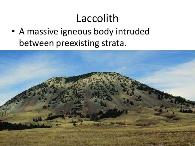 Laccolith • A massive igneous body intruded between preexisting strata.