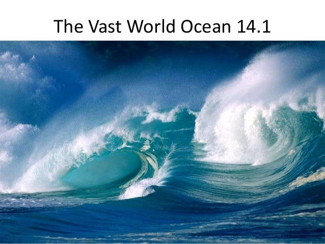 The Vast World Ocean 14.1