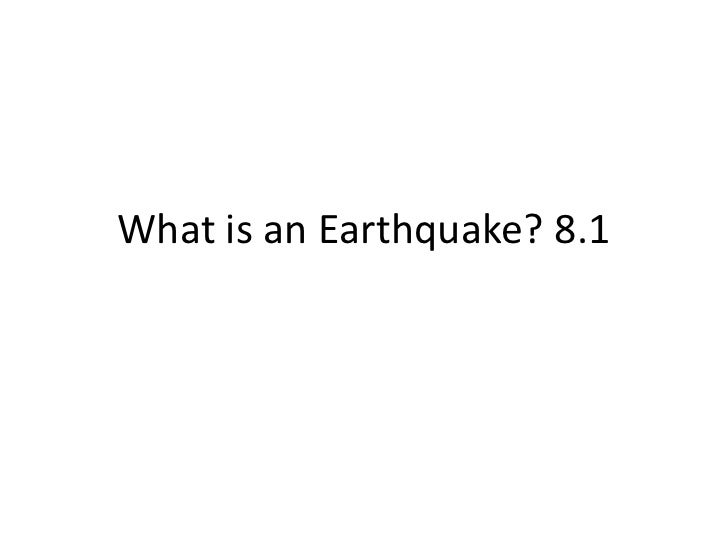 What is an Earthquake? 8.1<br />