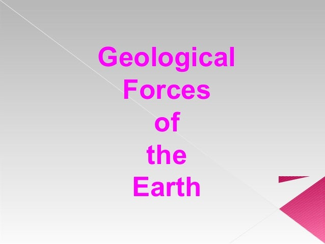 Geological Forces    of   the  Earth