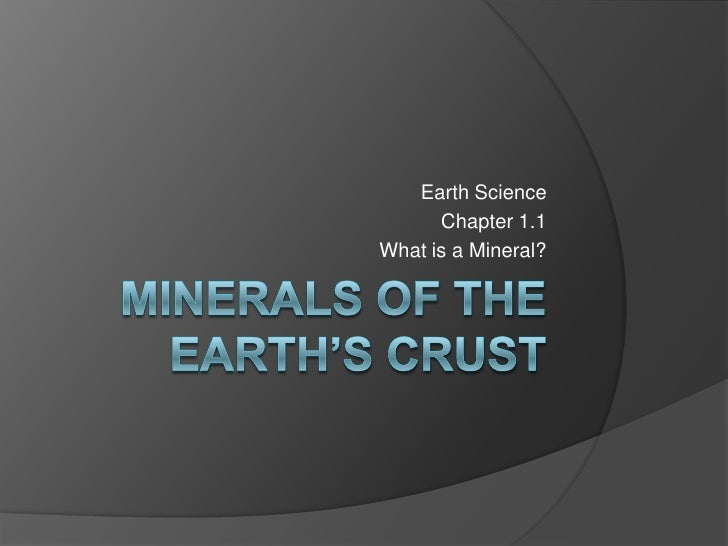 Minerals of the Earth's crust<br />Earth Science<br />Chapter 1.1<br />What is a Mineral?<br />