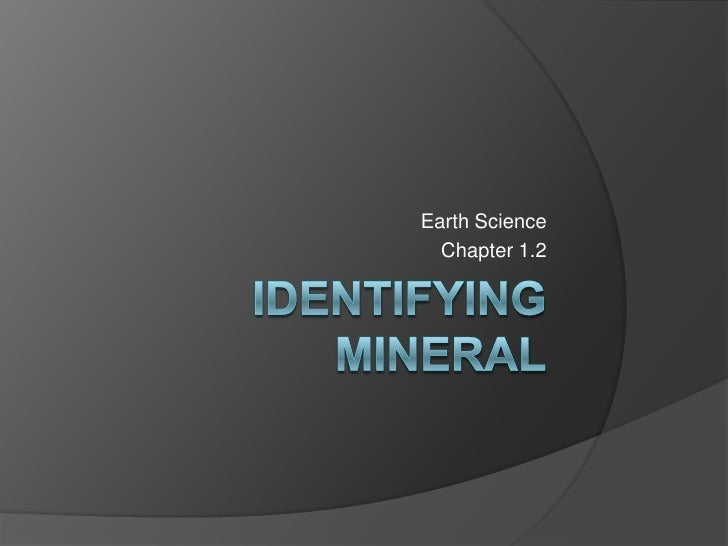 Identifying Mineral<br />Earth Science<br />Chapter 1.2<br />