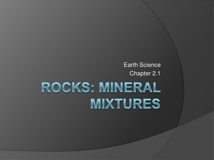 Rocks: mineral mixtures<br />Earth Science<br />Chapter 2.1<br />