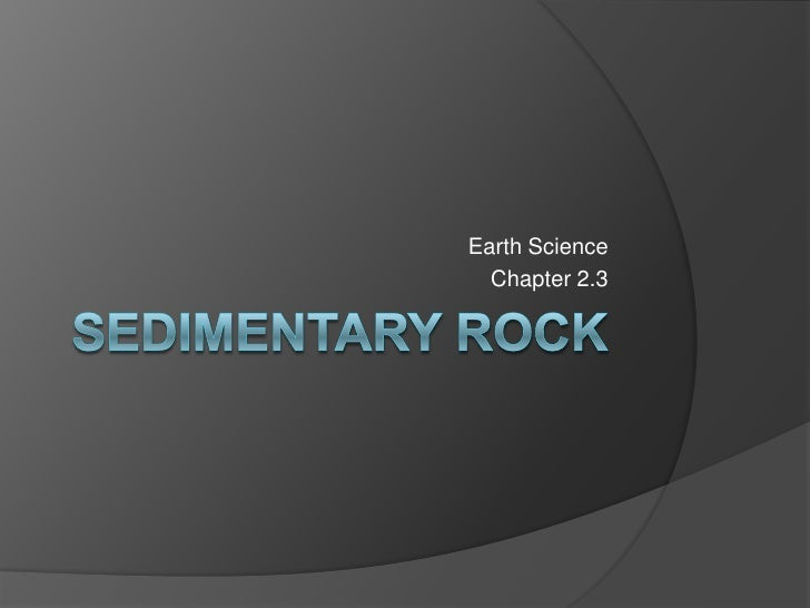 Sedimentary rock<br />Earth Science<br />Chapter 2.3<br />