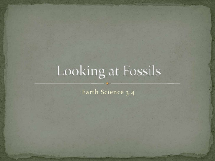 Earth Science 3.4<br />Looking at Fossils<br />