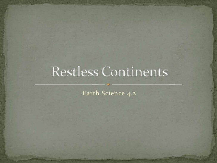 Earth Science 4.2<br />Restless Continents<br />