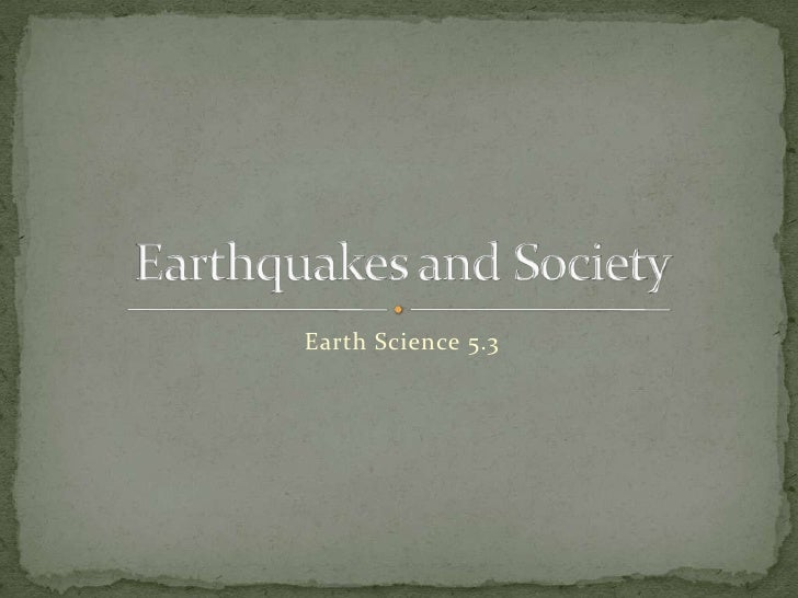 Earth Science 5.3<br />Earthquakes and Society<br />