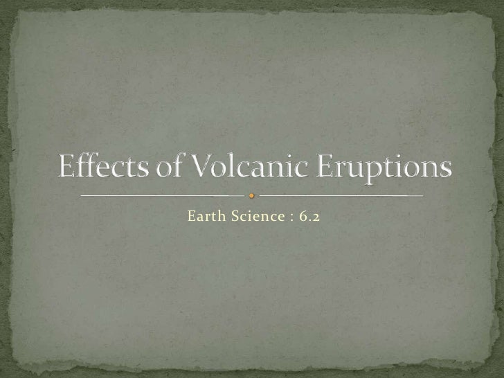 Earth Science : 6.2<br />Effects of Volcanic Eruptions<br />