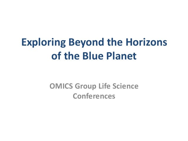 Exploring Beyond the Horizons of the Blue Planet OMICS Group Life Science Conferences