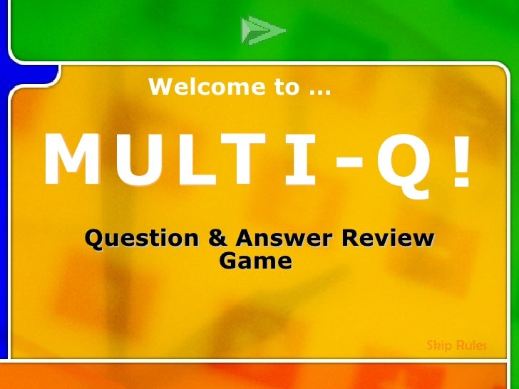 Multi-Q Introduction Question & Answer Review Game  M U L T I - Q ! M U L T I - Q ! Welcome to … Skip  Rules