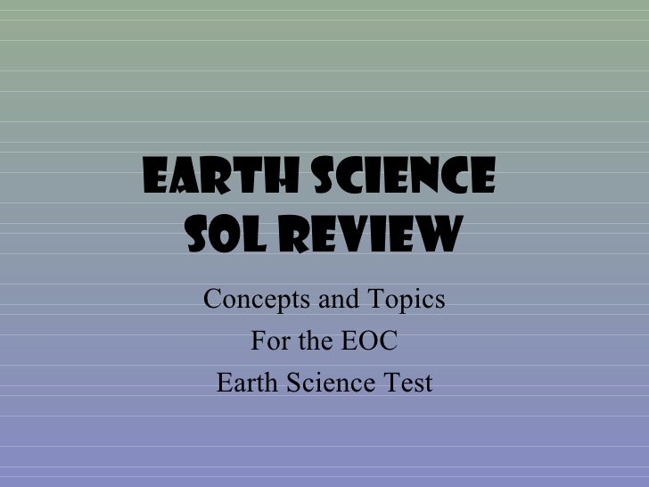 EARTH SCIENCE SOL REVIEW  Concepts and Topics     For the EOC   Earth Science Test