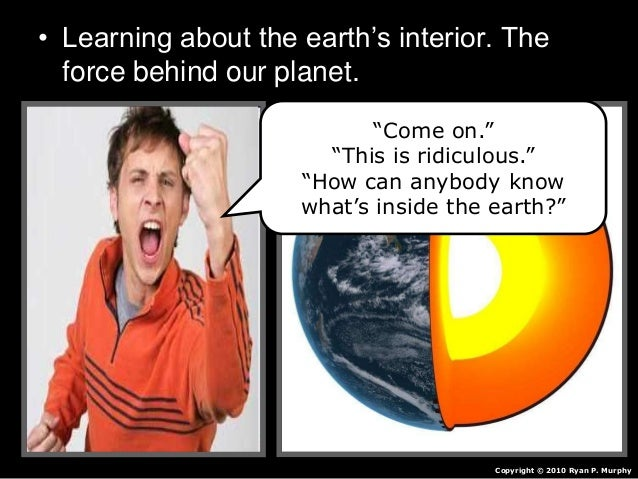 essays on earths interior The transition zone is part of the earth's mantle, and is located between the lower mantle and the upper mantle, between a depth of 410 and 660 km (250 to 400 miles) the earth's mantle, including the transition zone, consists primarily of peridotite, an ultramafic igneous rock.
