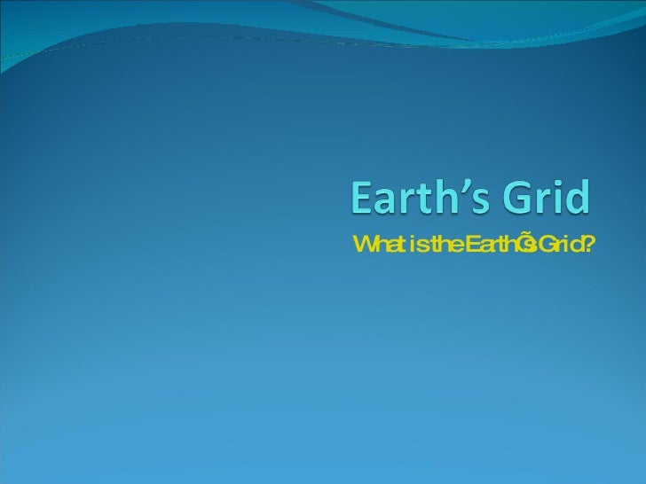 What is the Earth's Grid?