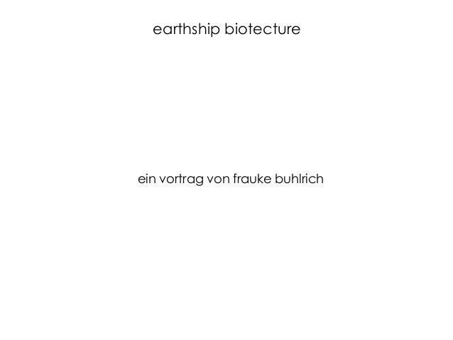earthship biotecture ein vortrag von frauke buhlrich