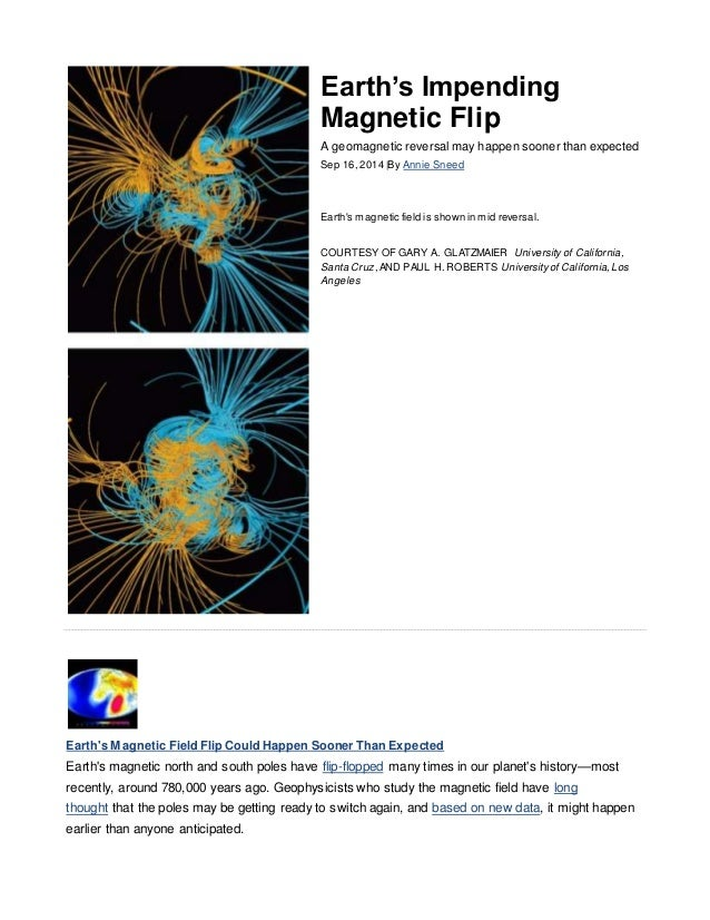 Earth's Impending Magnetic Flip A geomagnetic reversal may happen sooner than expected Sep 16, 2014 |By Annie Sneed Earth'...