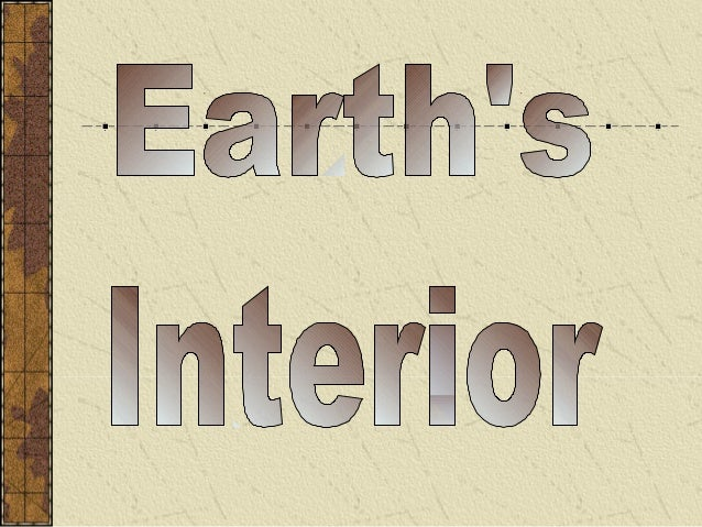 Earth's Interior• Geologists have only been able to drill to 3.8kilometers.• The center of the Earth is more than 6,000kil...