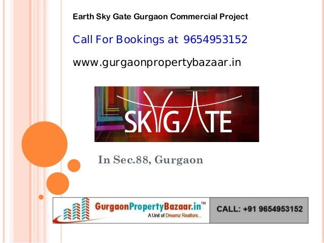 In Sec.88, Gurgaon Call For Bookings at 9654953152 www.gurgaonpropertybazaar.in Earth Sky Gate Gurgaon Commercial Project