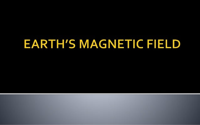  Earth's Magnetic Field is also known as Geomagnetic Field.