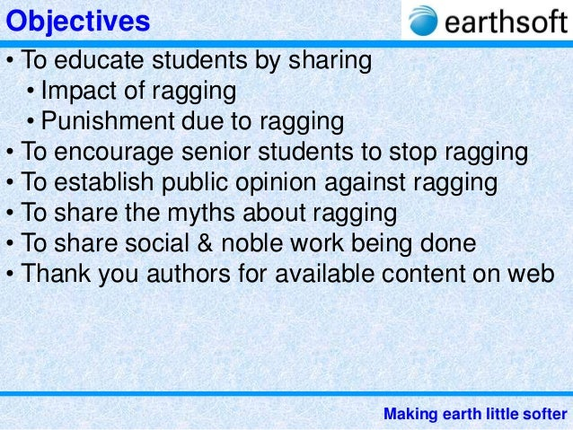 solution to stop ragging Ragging can be stopped by creating awareness amongst the students, teachers  and  and authorities devising ways and means to curb ragging if there are.