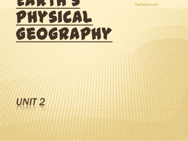 Earth's Physical Geography  UNIT 2  OwlTeacher.com