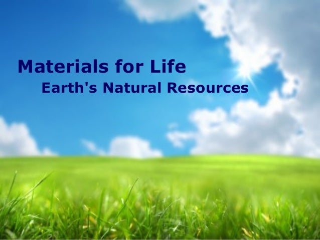 Materials for Life Earth's Natural Resources